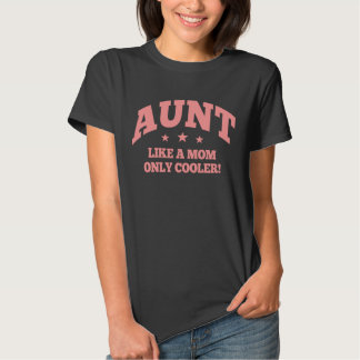 Aunt Like a Mom Only Cooler Tee Shirts