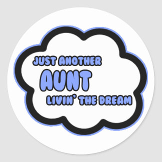 Aunt .. Livin' The Dream Round Stickers