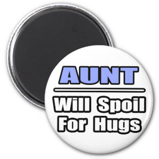 Aunt...Will Spoil For Hugs 2 Inch Round Magnet