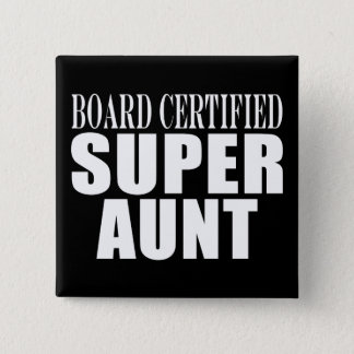 Auntie Aunts Board Certified Super Aunt Button