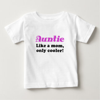 Auntie Like a Mom Only Cooler Baby T-Shirt