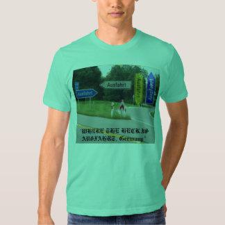 "ausfahrt, ""WHERE THE HECK IS AUSFAHRT, Germany "" Tee Shirt"