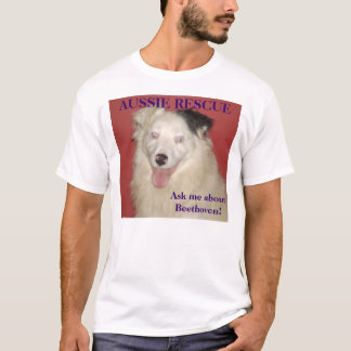 Aussie Rescue, Ask me about Beethoven! T-Shirt