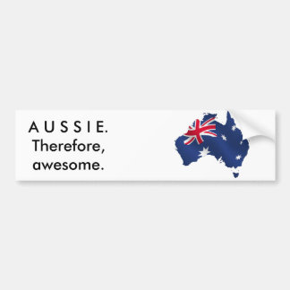 Aussie. Therefore, awesome. Bumper Sticker