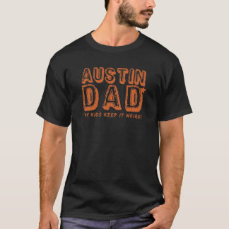 AUSTIN DAD Keep it Weird Father Gift Texas UT TX ! T-Shirt