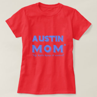 AUSTIN MOM T-shirt Texas Gift Keep it Weird Shirt