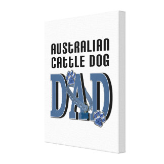 Australian Cattle Dog DAD Stretched Canvas Prints