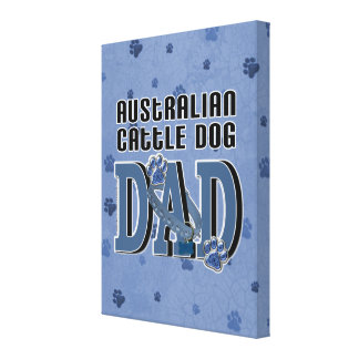 Australian Cattle Dog DAD Canvas Print