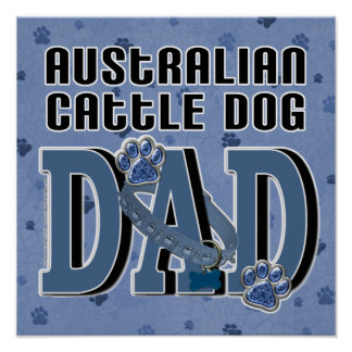 Australian Cattle Dog DAD Posters