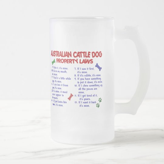 AUSTRALIAN CATTLE DOG Property Laws 2 Frosted Glass Beer Mug