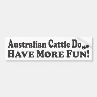 Australian Cattle Dogs Have More Fun! - Bumper Sti Car Bumper Sticker