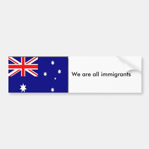 australian-flag, We are all immigrants, We are ... Car Bumper Sticker