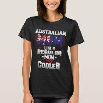 Australian Mom Like A Regular Mom Only Cooler T-Shirt