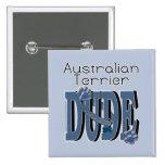Australian Terrier DUDE Pinback Button
