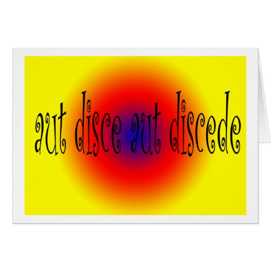 Aut Disce Aut Discede Card