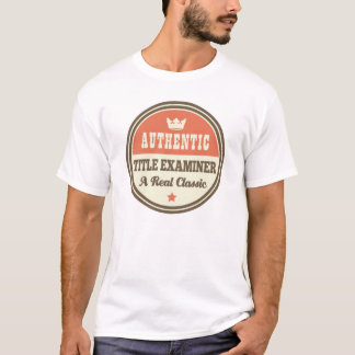 Authentic Title Examiner Vintage Gift Idea T-Shirt