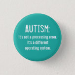 "Autism Acceptance Button: Operating System Pinback Button<br><div class=""desc"">We have a lot of autism awareness; it&#39;s time for more acceptance. I once explained autism and being different to a class of 4th graders by asking if I could play a MarioKart disc in a PS3. They of course said no, so I asked, &quot;Oh, so my PlayStation is broken?&quot;...</div>"