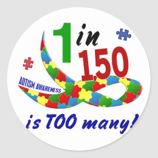AUTISM AWARENESS 1 IN 150 IS TOO MANY CLASSIC ROUND STICKER