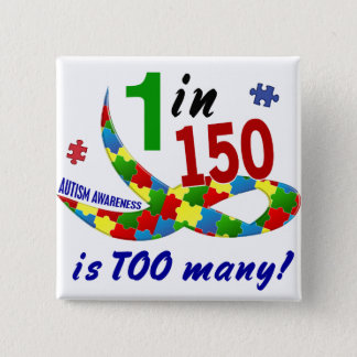 AUTISM AWARENESS 1 IN 150 IS TOO MANY PINBACK BUTTON