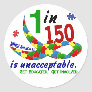 AUTISM AWARENESS 1 IN 150 IS UNACCEPTABLE CLASSIC ROUND STICKER