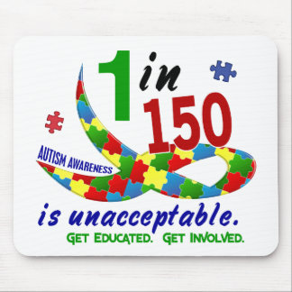 AUTISM AWARENESS 1 IN 150 IS UNACCEPTABLE MOUSE MAT