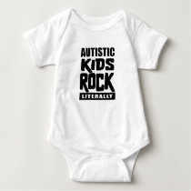 Autism Awareness  Autistic Kids Rock Literally Baby Bodysuit