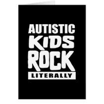 Autism Awareness  Autistic Kids Rock Literally Card