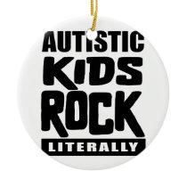 Autism Awareness  Autistic Kids Rock Literally Ceramic Ornament