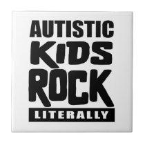 Autism Awareness  Autistic Kids Rock Literally Ceramic Tile