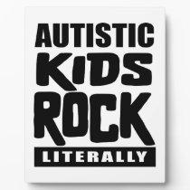 Autism Awareness  Autistic Kids Rock Literally Plaque