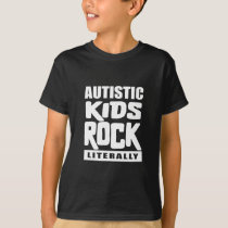 Autism Awareness  Autistic Kids Rock Literally T-Shirt