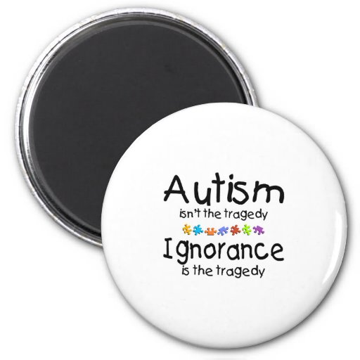Autism Awareness Isnt The Tragedy 2 Inch Round Magnet