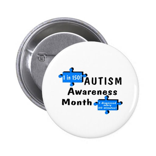 Autism Awareness Month (1 in 150 1 Every 20 Min) Buttons