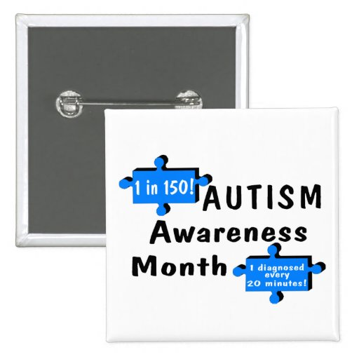 Autism Awareness Month (1 in 150 1 Every 20 Min) Pins