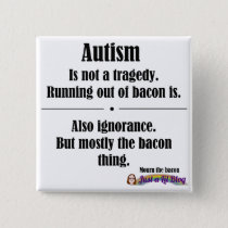 Autism Bacon Tragedy Button - Square