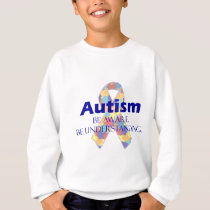 Autism be aware be understanding sweatshirt