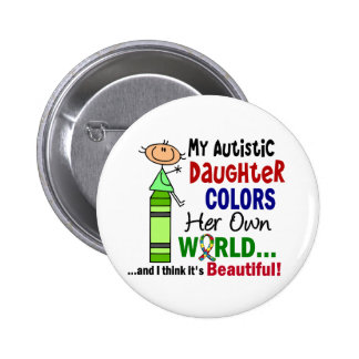 Autism COLORS HER OWN WORLD Daughter 2 Inch Round Button