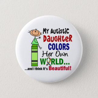 Autism COLORS HER OWN WORLD Daughter Button