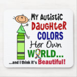Autism COLORS HER OWN WORLD Daughter Mouse Pads