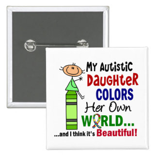 Autism COLORS HER OWN WORLD Daughter Pinback Button