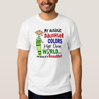 Autism COLORS HER OWN WORLD Daughter T Shirt