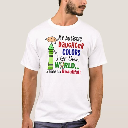 Autism COLORS HER OWN WORLD Daughter T-Shirt