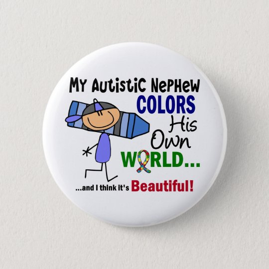 Autism COLORS HIS OWN WORLD Nephew Button