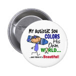 Autism COLORS HIS OWN WORLD Son Pinback Button