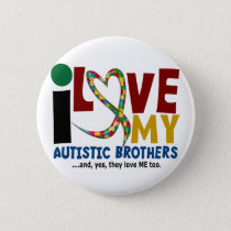 AUTISM I Love My Autistic Brothers 2 Pinback Button