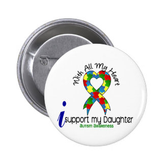 Autism I Support My Daughter Button