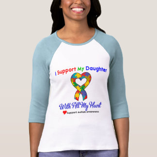 Autism: I Support My Daughter With All My Heart T Shirts