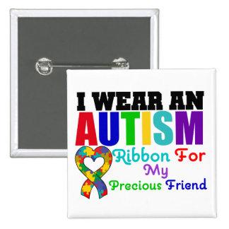 Autism I Wear Ribbon For My Precious Friend Button