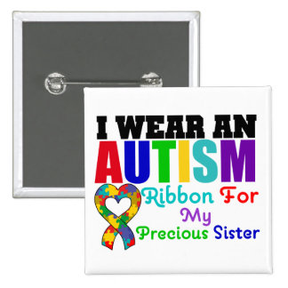 Autism I Wear Ribbon For My Precious Sister Pin