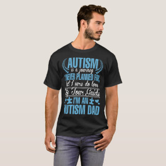 Autism Is A Journey I Never Planned An Autism Dad T-Shirt
